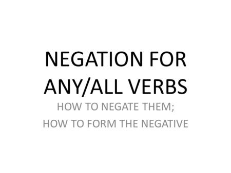 NEGATION FOR ANY/ALL VERBS