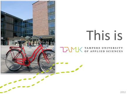 This is 2012. Vision TAMK offers keys to success by creating new and international expertise. Mission With its multidisciplinary approach and strong orientation.