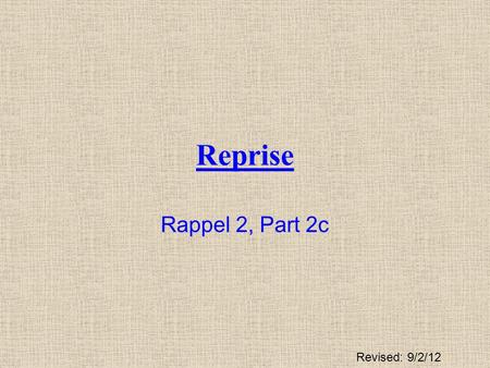 Reprise Rappel 2, Part 2c Revised: 9/2/12.