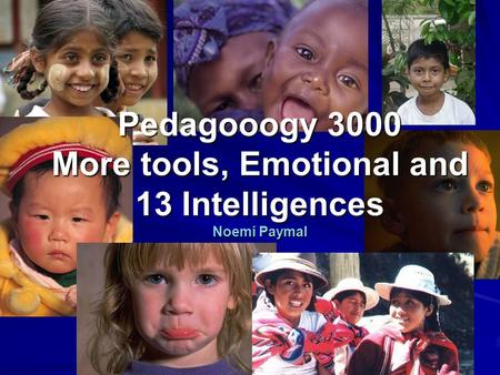 Pedagooogy 3000 More tools, Emotional and 13 Intelligences Noemi Paymal.