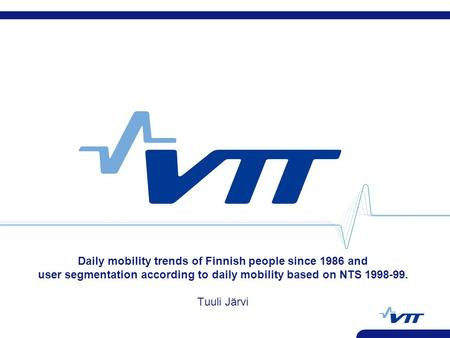 Daily mobility trends of Finnish people since 1986 and user segmentation according to daily mobility based on NTS 1998-99. Tuuli Järvi.