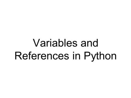 "Variables and References in Python. TAGAGAATTCTA"" Objects s Names References >>> s = ""TAGAGAATTCTA"" >>>"