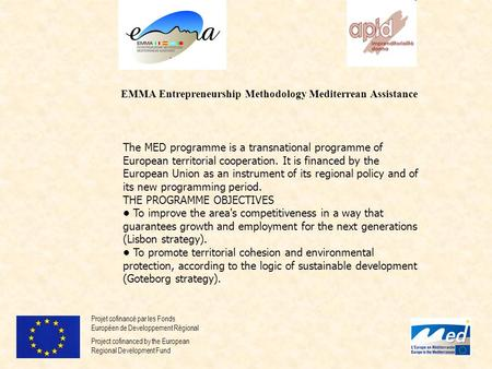 The MED programme is a transnational programme of European territorial cooperation. It is financed by the European Union as an instrument of its regional.