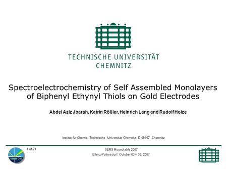 SERS Roundtable 2007 Ellenz-Poltersdorf, October 03 – 05, 2007 1 of 21 Spectroelectrochemistry of Self Assembled Monolayers of Biphenyl Ethynyl Thiols.