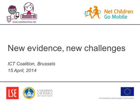 New evidence, new challenges ICT Coalition, Brussels 15 April, 2014 Co-funded by the European Commission.