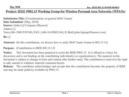May 2018 Project: IEEE P802.15 Working Group for Wireless Personal Area Networks (WPANs) Submission Title: [Considerations on general MAC frame] Date Submitted: