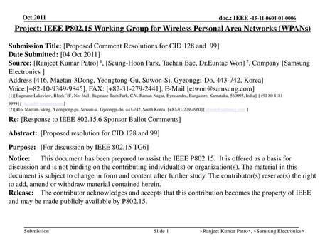 Oct 2011 Project: IEEE P802.15 Working Group for Wireless Personal Area Networks (WPANs) Submission Title: [Proposed Comment Resolutions for CID 128 and.