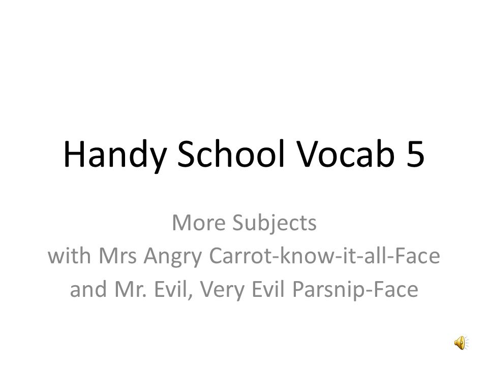 Handy School Vocab 5 More Subjects with Mrs Angry Carrot-know-it-all-Face and Mr.