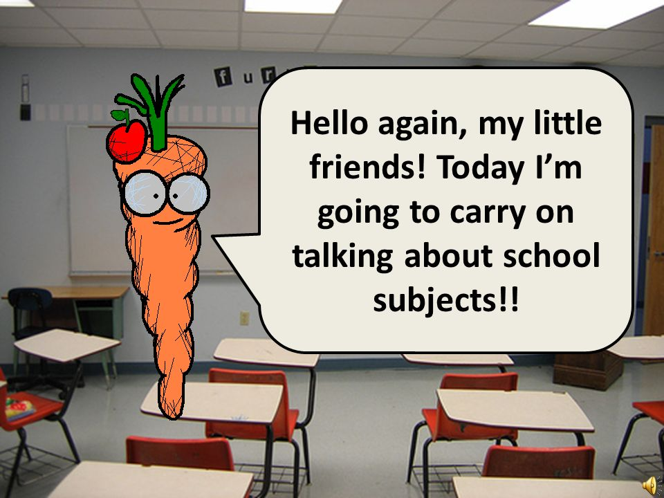 Hello again, my little friends! Today Im going to carry on talking about school subjects!!