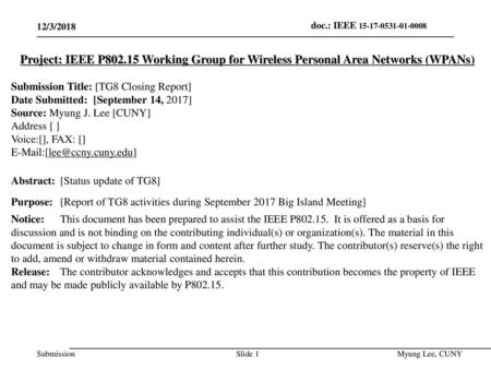 July 2014 doc.: IEEE 802.15-14-0466-00-0008 12/3/2018 Project: IEEE P802.15 Working Group for Wireless Personal Area Networks (WPANs) Submission Title: