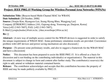 28 October, 2008 Project: IEEE P802.15 Working Group for Wireless Personal Area Networks (WPANs) Submission Title: [Beacon-based Multi-Channel MAC for.