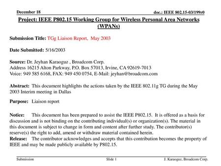 December 18 Project: IEEE P802.15 Working Group for Wireless Personal Area Networks (WPANs) Submission Title: TGg Liaison Report, May 2003 Date Submitted: