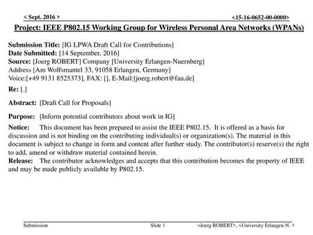 < Sept. 2016 > Project: IEEE P802.15 Working Group for Wireless Personal Area Networks (WPANs) Submission Title: [IG LPWA Draft Call for Contributions]