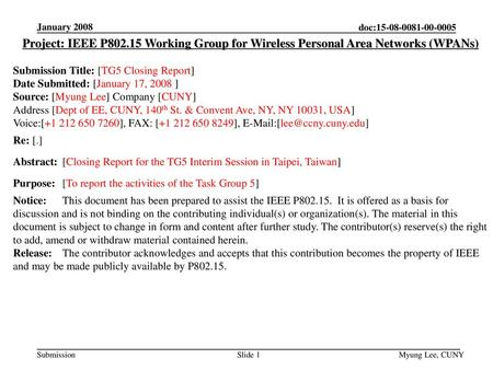 Doc: 15-08-0xyz-00-0005 January 2008 Project: IEEE P802.15 Working Group for Wireless Personal Area Networks (WPANs) Submission Title: [TG5 Closing Report]