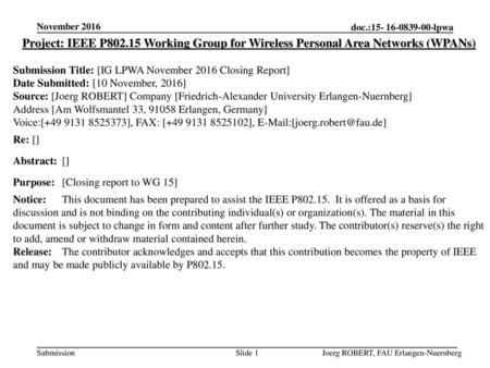 November 2016 Project: IEEE P802.15 Working Group for Wireless Personal Area Networks (WPANs) Submission Title: [IG LPWA November 2016 Closing Report]