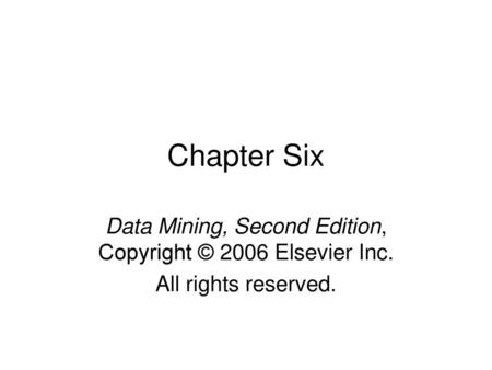 Data Mining, Second Edition, Copyright © 2006 Elsevier Inc.