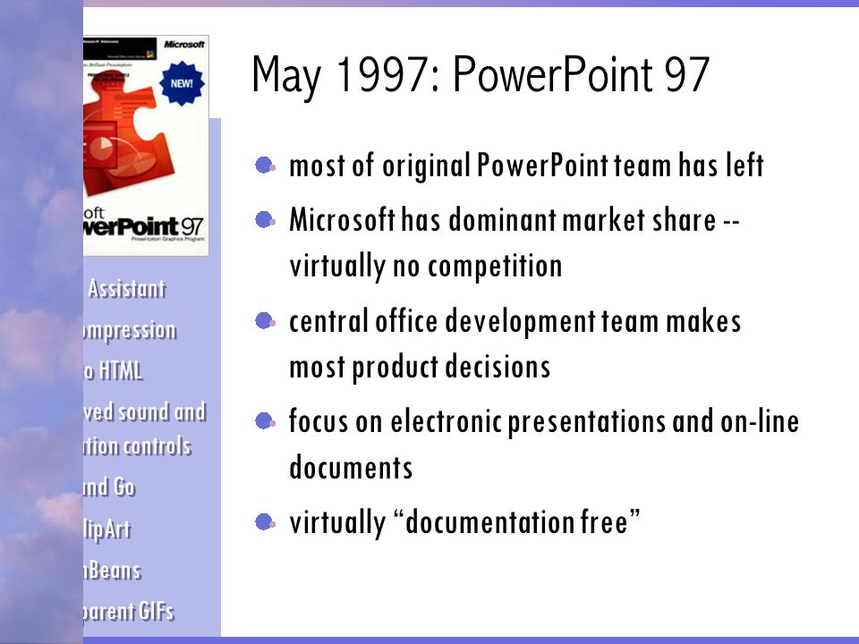 May 1997: PowerPoint 97 most of original PowerPoint team has left