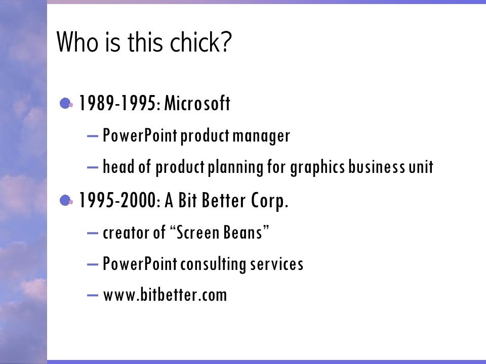 Who is this chick 1989-1995: Microsoft 1995-2000: A Bit Better Corp.