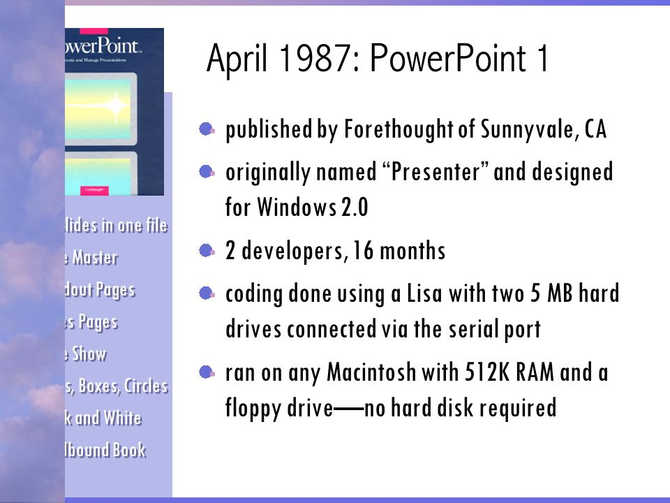 April 1987: PowerPoint 1 published by Forethought of Sunnyvale, CA
