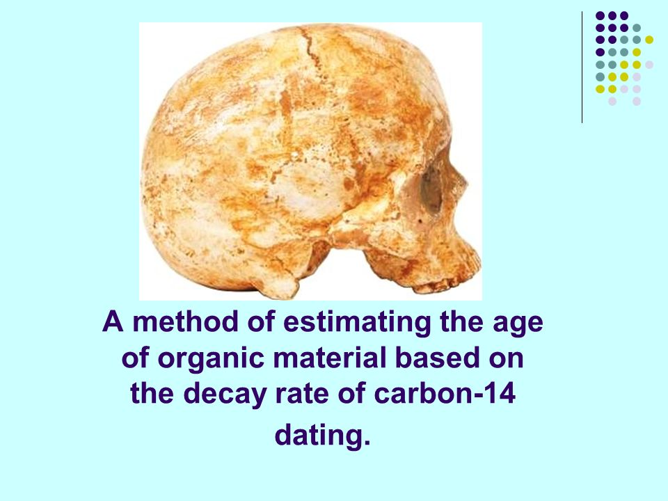 radiocarbon dating of organic materials Radiocarbon dating of organic materials they discarded or lost underground indicates an activity span of about 2400 years, starting in 2250 bc.