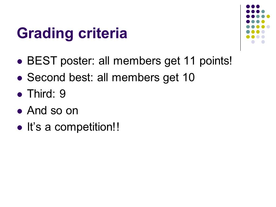 Grading criteria BEST poster: all members get 11 points!
