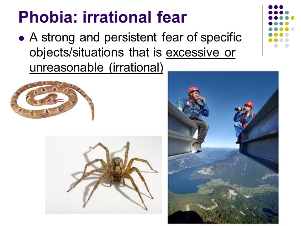 Phobia: irrational fear