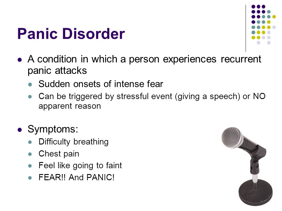 Panic Disorder A condition in which a person experiences recurrent panic attacks. Sudden onsets of intense fear.