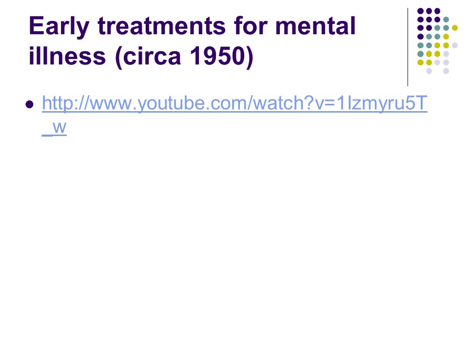 Early treatments for mental illness (circa 1950)