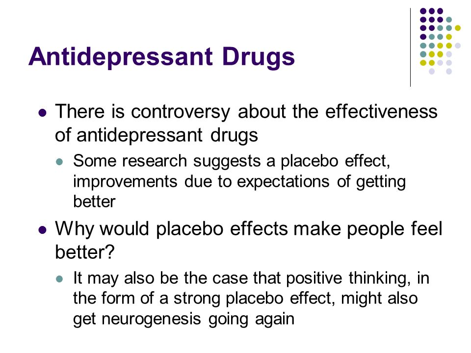 Antidepressant Drugs There is controversy about the effectiveness of antidepressant drugs.