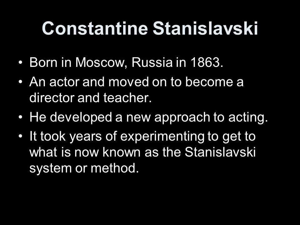 "stanislavskys system of acting In the nyc vazquez acting school you will learn the ""the method"" traces its origins to the ""system"", as formulated by constantin stanislavski stanislavski's philosophy was a part of the theatrical realist movement and based on the idea that great acting is a reflection of ""truth"" conveyed both internally and externally through."