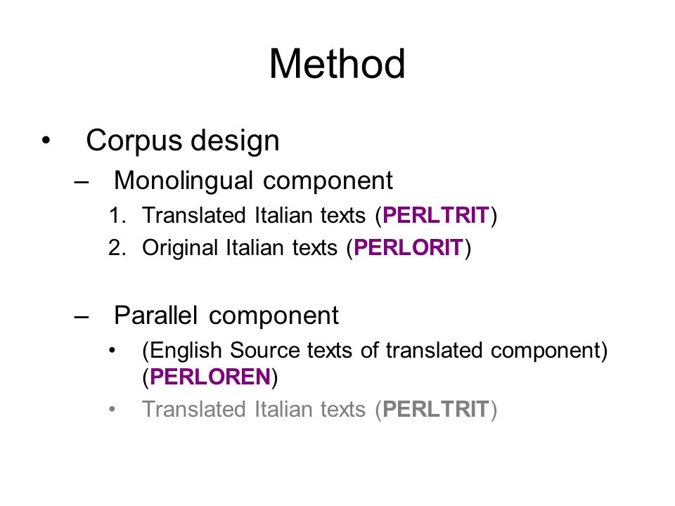 Method Corpus design Monolingual component Parallel component