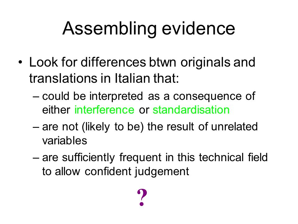 Assembling evidence Look for differences btwn originals and translations in Italian that: