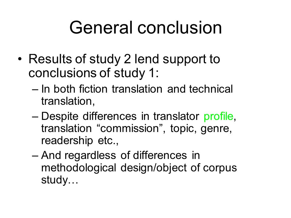 General conclusion Results of study 2 lend support to conclusions of study 1: In both fiction translation and technical translation,