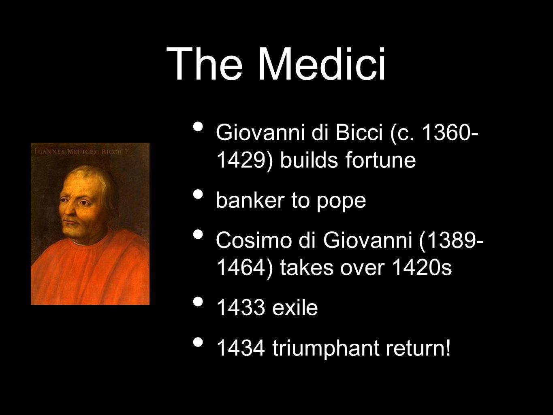 The Medici Giovanni di Bicci (c. 1360- 1429) builds fortune