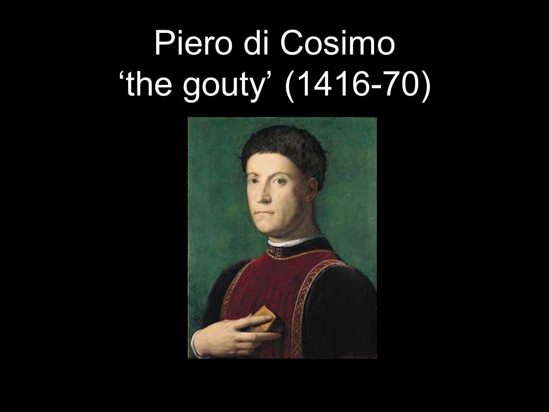Piero di Cosimo 'the gouty' (1416-70)