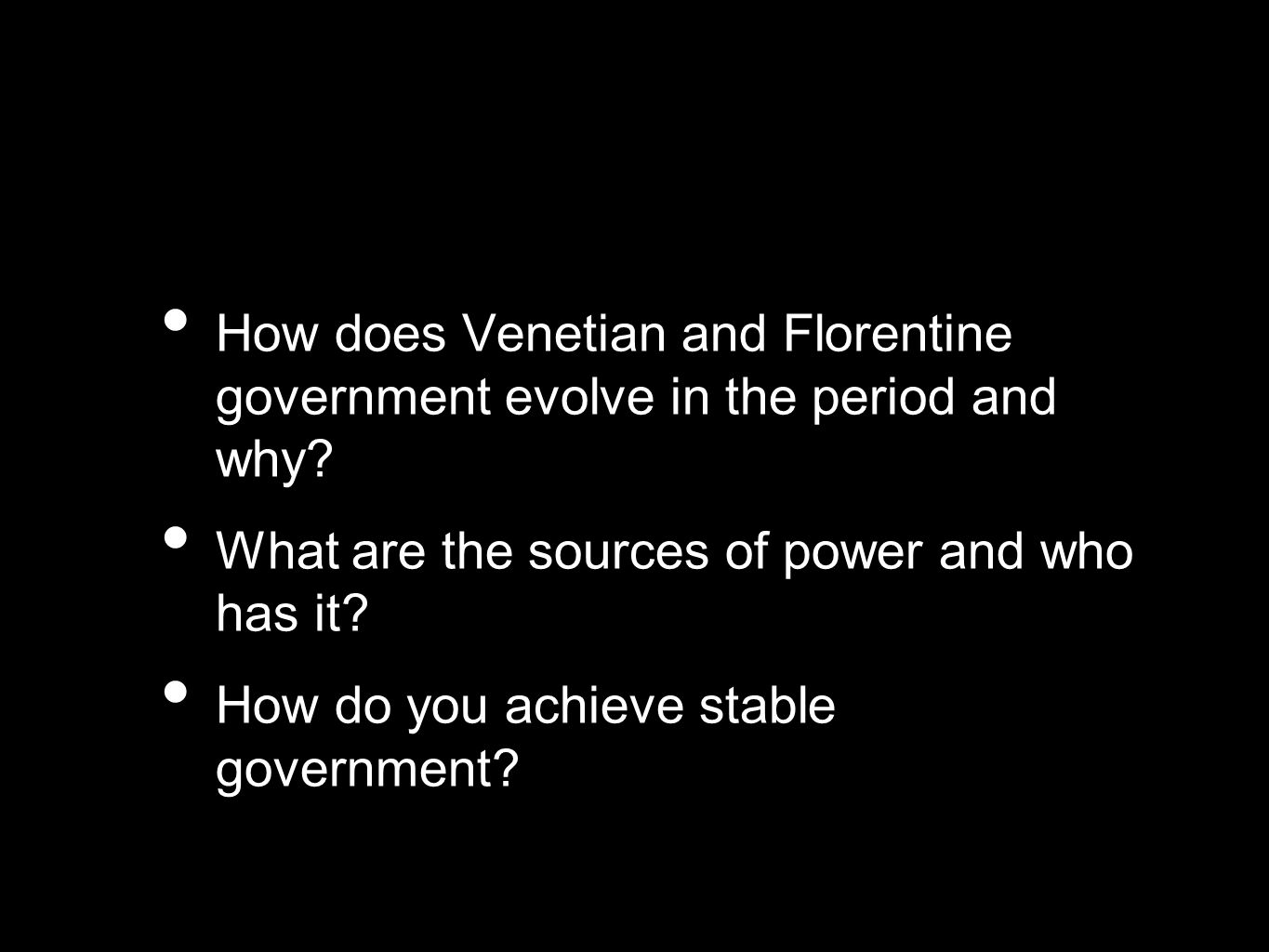 How does Venetian and Florentine government evolve in the period and why