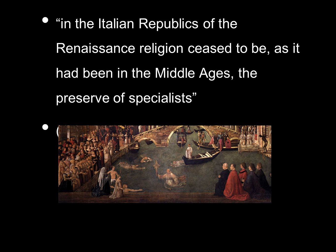 in the Italian Republics of the Renaissance religion ceased to be, as it had been in the Middle Ages, the preserve of specialists