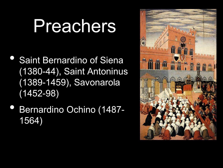 Preachers Saint Bernardino of Siena (1380-44), Saint Antoninus (1389-1459), Savonarola (1452-98)