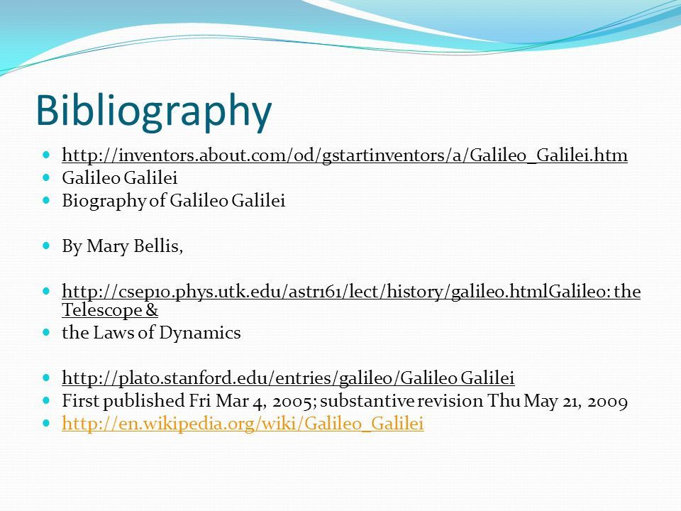 Bibliography http://inventors.about.com/od/gstartinventors/a/Galileo_Galilei.htm. Galileo Galilei.