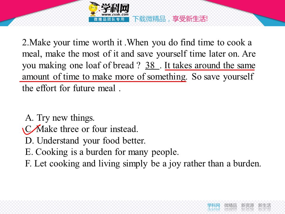 2.Make your time worth it .When you do find time to cook a meal, make the most of it and save yourself time later on. Are you making one loaf of bread 38 . It takes around the same amount of time to make more of something. So save yourself the effort for future meal .