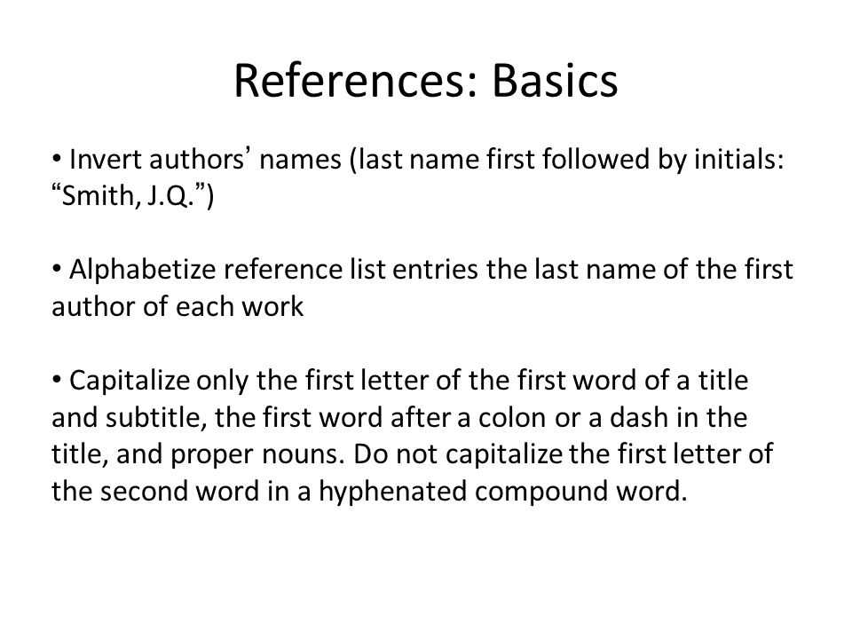References: Basics Invert authors' names (last name first followed by initials: Smith, J.Q. )
