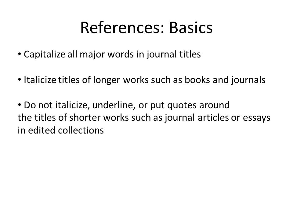 References: Basics Capitalize all major words in journal titles