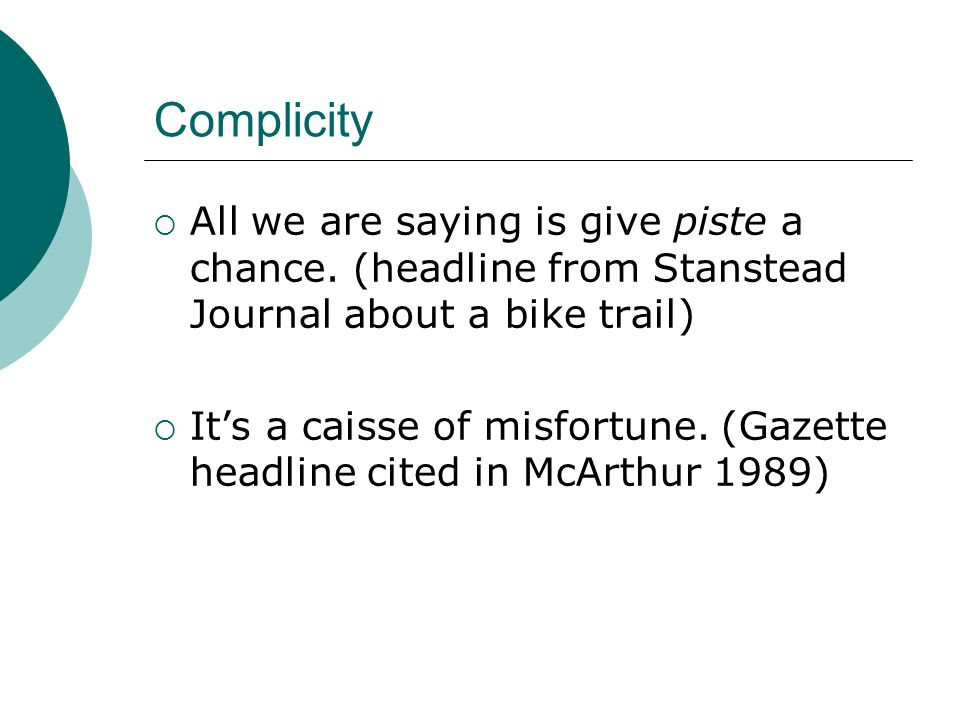 Complicity All we are saying is give piste a chance. (headline from Stanstead Journal about a bike trail)