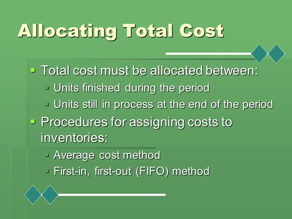 Allocating Total Cost Total cost must be allocated between:
