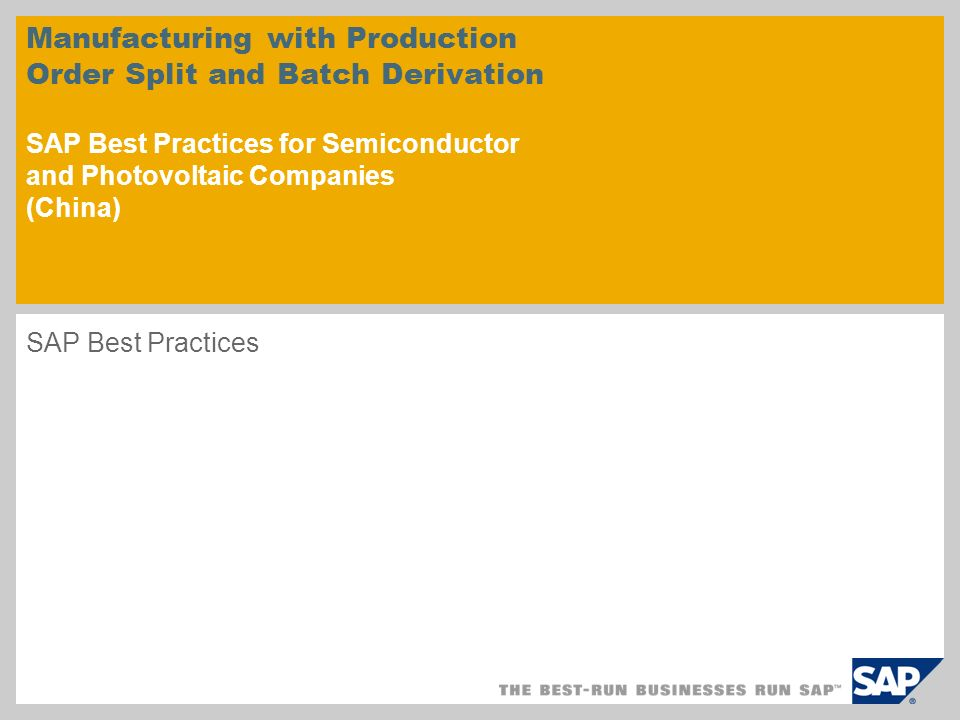 Manufacturing with Production Order Split and Batch Derivation SAP Best  Practices for Semiconductor and Photovoltaic Companies (China) SAP Best  Practices