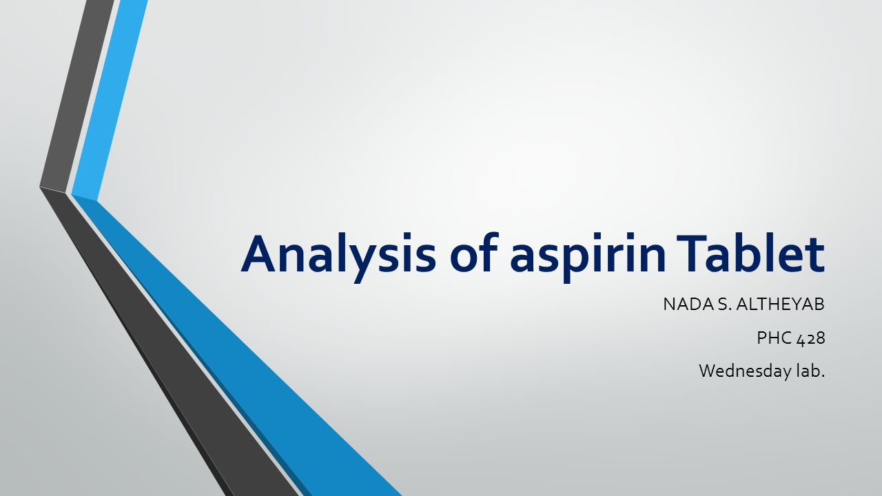 lab on aspirin tablets In commercial aspirin tablets about 325 mg (5 grains) of aspirin is bound together with inert materials called binders,  ch106 lab 21: aspirin & analgesics.