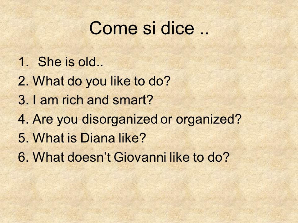 Come si dice .. She is old.. 2. What do you like to do