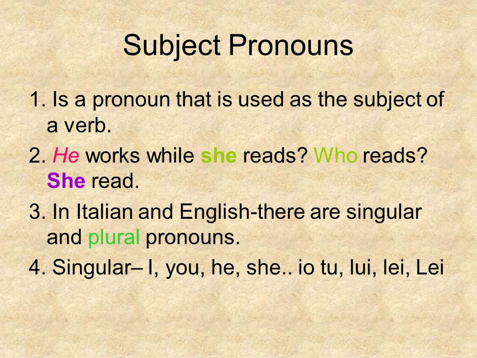 Subject Pronouns 1. Is a pronoun that is used as the subject of a verb. 2. He works while she reads Who reads She read.