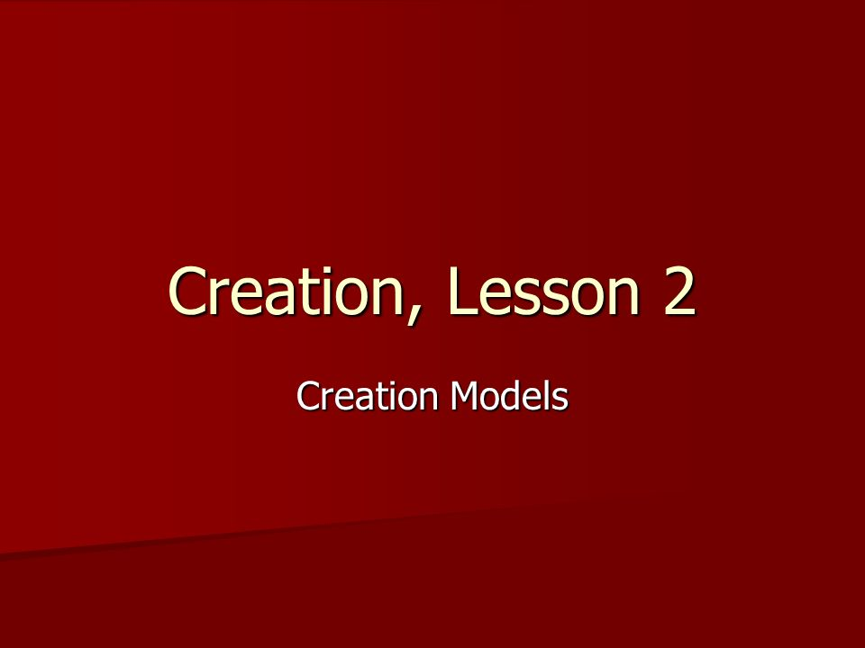 Creation, Lesson 2 Creation Models