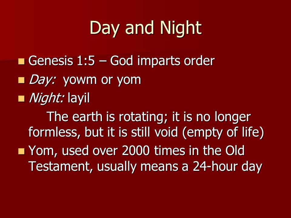 Day and Night Genesis 1:5 – God imparts order Day: yowm or yom